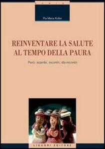 Foto Cover di Reinventare la salute al tempo della paura. Perù: scambi, incontri, dis-incontri, Libro di Pia M. Koller, edito da Liguori