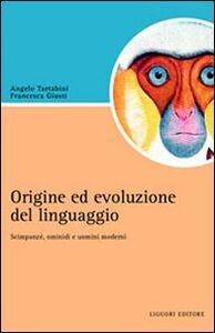 Libro Origine e evoluzione del linguaggio. Scimpanzé, ominidi e uomini moderni Francesca Giusti , Angelo Tartabini