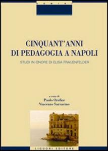 Libro Cinquant'anni di pedagogia a Napoli. Studi in onore di Elisa Frauenfelder