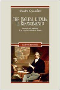 Libro Tre inglesi, l'Italia, il Rinascimento. Sondaggi sulla tradizione di un rapporto culturale e affettivo Amedeo Quondam