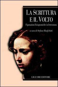 Foto Cover di La scrittura e il volto. Figurazioni fisiognomiche in letteratura, Libro di  edito da Liguori