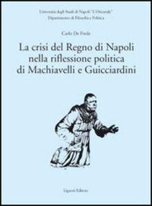 Foto Cover di La crisi del Regno di Napoli nella riflessione politica di Machiavelli e Guicciardini, Libro di Carlo De Frede, edito da Liguori