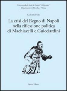 Libro La crisi del Regno di Napoli nella riflessione politica di Machiavelli e Guicciardini Carlo De Frede