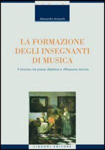 Libro La formazione degli insegnanti di musica. Il tirocinio tra prassi didattica e riflessione teorica Alessandra Anceschi