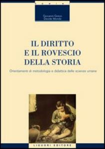 Libro Il diritto e il rovescio della storia. Orientamenti di metodologia e didattica delle scienze umane Giovanni Greco , Davide Monda