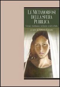 Libro Le metamorfosi della sfera pubblica. Giovani, cittadinanza e inclusione sociale in Italia