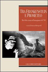 Libro Tra Frankenstein e Prometeo. Miti della scienza nell'immaginario del '900
