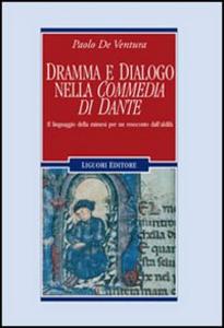 Libro Dramma e dialogo nella «Commedia» di Dante. Il linguaggio della mimesi per un resoconto dall'aldilà Paolo De Ventura