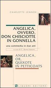 Foto Cover di Angelica, ovvero, don Chisciotte in gonnella-Angelica, or, Quixote in petticoats. Una commedia in due atti, Libro di Charlotte Lennox, edito da Liguori