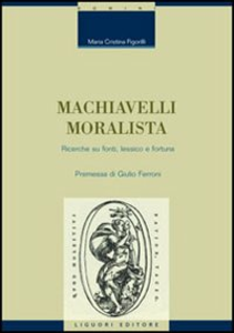 Libro Machiavelli moralista. Ricerche su fonti, lessico e fortuna M. Cristina Figorilli