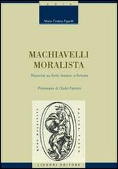Machiavelli moralista. Ricerche su fonti, lessico e fortuna