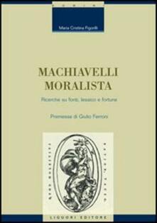 Machiavelli moralista. Ricerche su fonti, lessico e fortuna - M. Cristina Figorilli - copertina