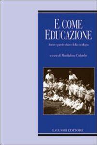Libro E come educazione. Autori e parole-chiave della sociologia dell'educazione