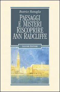 Foto Cover di Paesaggi e misteri. Riscoprire Ann Radcliffe, Libro di Beatrice Battaglia, edito da Liguori