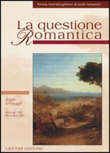 La questione romantica. Rivista interdisciplinare di studi romantici vol. 15-16: Viaggio e paesaggio. Autunno 2003 primavera 2004.pdf