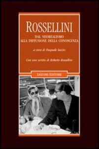 Libro Rossellini. Dal neorealismo alla diffusione della conoscenza