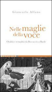 Libro Nelle maglie della voce. Oralità e testualità da Boccaccio a Basile Giancarlo Alfano