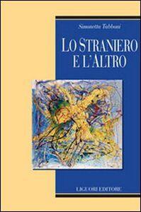 Foto Cover di Lo straniero e l'altro, Libro di Simonetta Tabboni, edito da Liguori