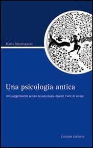 Una psicologia antica. 100 suggerimenti perché la psicologia diventi l'arte di vivere
