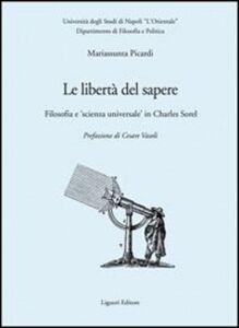 Libro Le libertà del sapere. Filosofia e «scienza universale» in Charles Sorel Mariassunta Picardi