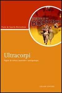 Libro Ultracorpi. Figure di cultura materiale e antropologia Paola De Sanctis Ricciardone