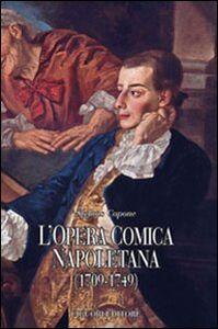 Libro L' opera comica napoletana (1709-1749). Teorie, autori, libretti e documenti di un genere del teatro italiano Stefano Capone