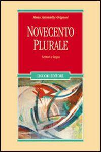 Libro Novecento plurale. Scrittori e lingua M. Antonietta Grignani