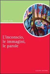 Foto Cover di L' inconscio, le immagini, le parole, Libro di Gabriele Pulli, edito da Liguori