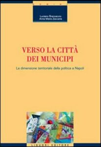 Foto Cover di Verso la città dei municipi. La dimensione territoriale della politica a Napoli, Libro di Luciano Brancaccio,Anna M. Zaccaria, edito da Liguori