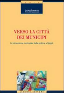 Libro Verso la città dei municipi. La dimensione territoriale della politica a Napoli Luciano Brancaccio , Anna M. Zaccaria