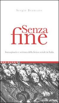 Senza fine. Immaginario e scrittura della fiction seriale in italia