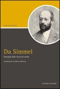 Libro Da Simmel. Immagini della teoria dei media Antonio Rafele