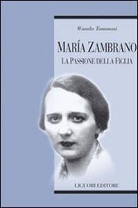 Maria Zambrano. La passione della figlia