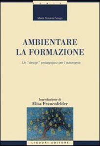 Libro Ambientare la formazione. Un «design» pedagogico per l'autonomia M. Rosaria Fiengo