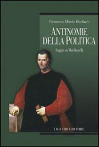 Libro Antinomie della politica. Saggio su Machiavelli Gennaro M. Barbuto