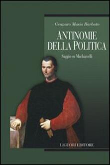 Antinomie della politica. Saggio su Machiavelli - Gennaro Maria Barbuto - copertina