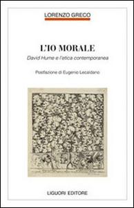 Libro L' io morale. David Hume e l'etica contemporanea Lorenzo Greco