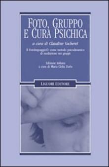 Foto, gruppo e cura psichica. Il fotolinguaggio come metodo psicodinamico di mediazione nei gruppi - Claudine Vacheret - copertina
