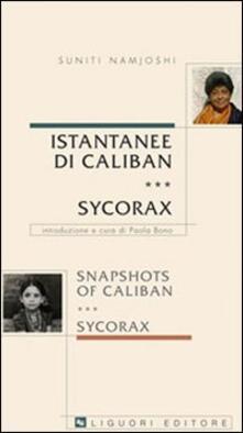 Istantanee di Caliban. Sycorax-Snapshots of Caliban. Sycorax. Ediz. bilingue - Suniti Namjoshi - copertina