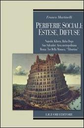 Periferie sociali: estese, diffuse. Nairobi, Kibera, Baba Dogo; San Salvador: Area metropolitana; Roma: Tor Bella Monaca, Tiburtina
