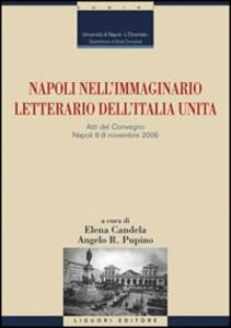 Napoli nell'immaginario letterario dell'Italia unita. Atti del Convegno (Napoli, 6-9 novembre 2006)