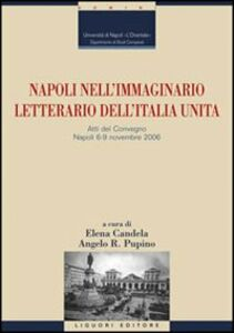 Foto Cover di Napoli nell'immaginario letterario dell'Italia unita. Atti del Convegno (Napoli, 6-9 novembre 2006), Libro di  edito da Liguori