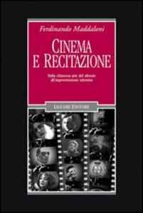 Cinema e recitazione. Dalla chiassosa arte del silenzio all'improvvisazione televisiva. Con DVD