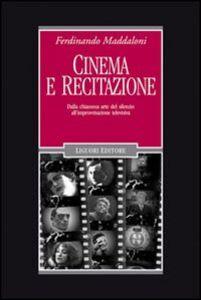 Foto Cover di Cinema e recitazione. Dalla chiassosa arte del silenzio all'improvvisazione televisiva. Con DVD, Libro di Ferdinando Maddaloni, edito da Liguori