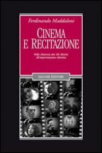 Libro Cinema e recitazione. Dalla chiassosa arte del silenzio all'improvvisazione televisiva. Con DVD Ferdinando Maddaloni