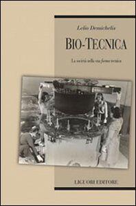 Libro Bio-tecnica. La società nella sua «forma» tecnica Lelio Demichelis