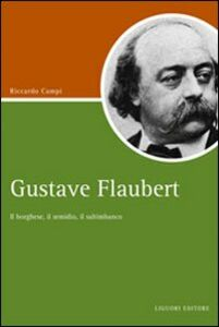 Foto Cover di Gustave Flaubert. Il borghese, il semidio, il saltimbanco, Libro di Riccardo Campi, edito da Liguori