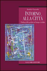 Libro Intorno alla città. Problemi delle periferie in Europa e in Italia Antida Gazzola