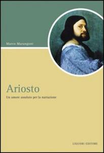 Libro Ariosto. Un amore assoluto per la narrazione Marco Marangoni