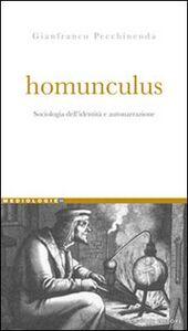 Foto Cover di Homunculus. Sociologia dell'identità e autonarrazione, Libro di Gianfranco Pecchinenda, edito da Liguori